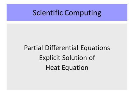 Scientific Computing Partial Differential Equations Explicit Solution of Heat Equation.