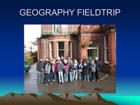 1 GEOGRAPHY FIELDTRIP 2 WHY GEOGRAPHY ? GCSE SUCCESS INTEREST AND ENJOYMENT BALANCING AND BROADENING THE VALUE-ADDED PACKAGE.