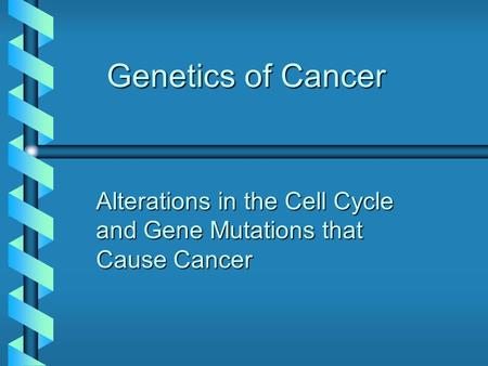 Genetics of Cancer Alterations in the Cell Cycle and Gene Mutations that Cause Cancer.