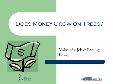 Does Money Grow on Trees? Value of a Job & Earning Power.