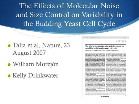 The Effects of Molecular Noise and Size Control on Variability in the Budding Yeast Cell Cycle  Talia et al, Nature, 23 August 2007  William Morejón.