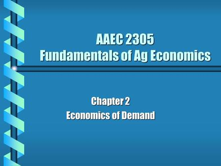 AAEC 2305 Fundamentals of Ag Economics Chapter 2 Economics of Demand.