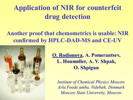 Application of NIR for counterfeit drug detection Another proof that chemometrics is usable: NIR confirmed by HPLC-DAD-<strong>MS</strong> and <strong>CE</strong>-UV Institute of Chemical.