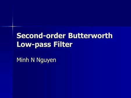 Second-order Butterworth Low-pass Filter Minh N Nguyen.