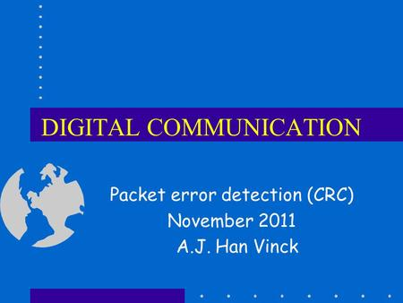 DIGITAL COMMUNICATION Packet error detection (CRC) November 2011 A.J. Han Vinck.