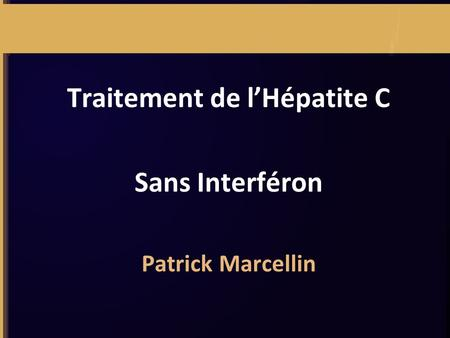 Traitement de l'Hépatite C Sans Interféron Patrick Marcellin.