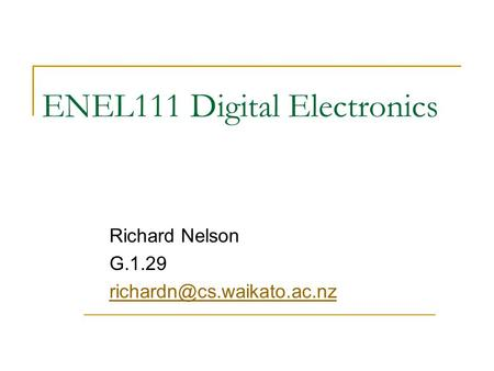 ENEL111 Digital Electronics Richard Nelson G.1.29