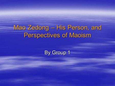 Mao Zedong – His Person, and Perspectives of Maoism By Group 1.