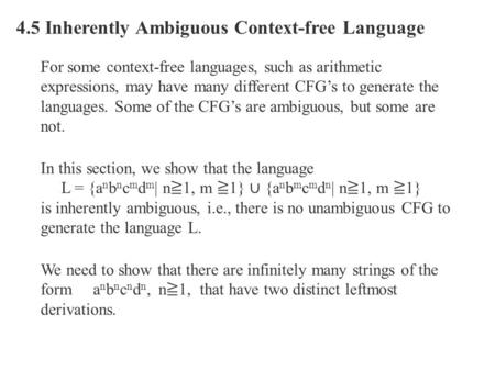 4.5 Inherently Ambiguous Context-free Language For some context-free languages, such as arithmetic expressions, may have many different CFG's to generate.