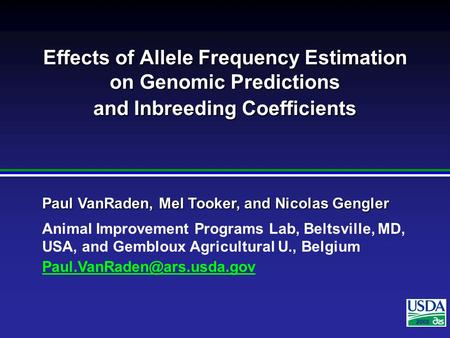 2007 Paul VanRaden, Mel Tooker, and Nicolas Gengler Animal Improvement Programs Lab, Beltsville, MD, USA, and Gembloux Agricultural U., Belgium