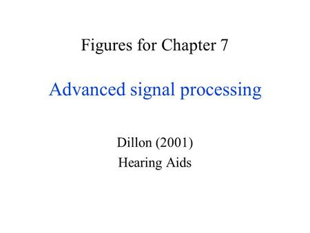 Figures for Chapter 7 Advanced signal processing Dillon (2001) Hearing Aids.