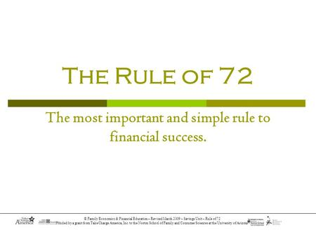 © Family Economics & Financial Education – Revised March 2009 – Savings Unit – Rule of 72 Funded by a grant from Take Charge America, Inc. to the Norton.