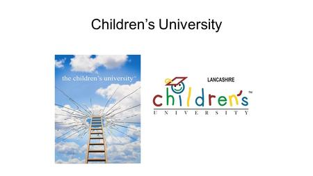 Children's University. What is Children's University? It is about learning new, fun and exciting things! Taking part in after school or lunchtime clubs.