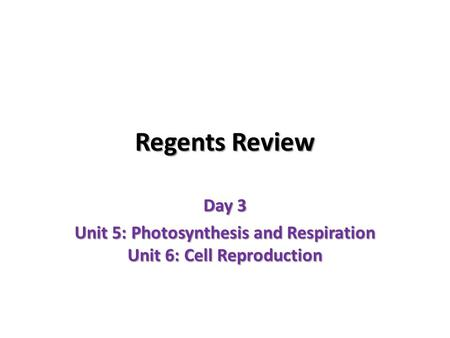 Day 3 Unit 5: Photosynthesis and Respiration Unit 6: Cell Reproduction