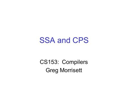 SSA and CPS CS153: Compilers Greg Morrisett. Monadic Form vs CFGs Consider CFG available exp. analysis: statement gen's kill's x:=v 1 p v 2 x:=v 1 p v.