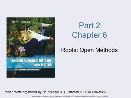 Part 2 Chapter 6 Roots: Open Methods PowerPoints organized by Dr. Michael R. Gustafson II, Duke University All images copyright © The McGraw-Hill Companies,