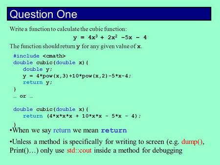 Write a function to calculate the cubic function: y = 4x 3 + 2x 2 –5x – 4 The function should return y for any given value of x. Question One #include.