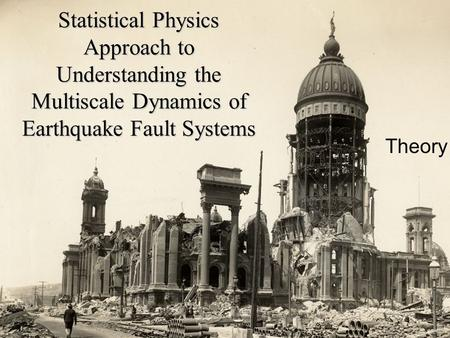 Statistical Physics Approach to Understanding the Multiscale Dynamics of Earthquake Fault Systems Theory.