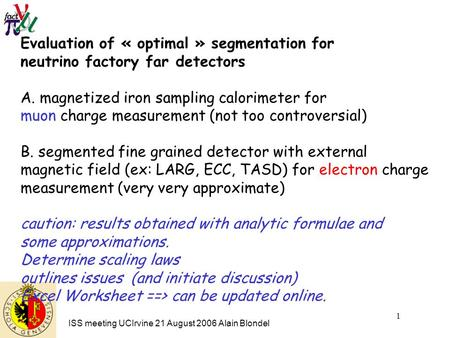 ISS meeting UCIrvine 21 August 2006 Alain Blondel 1 Evaluation of « optimal » segmentation for neutrino factory far detectors A. magnetized iron sampling.