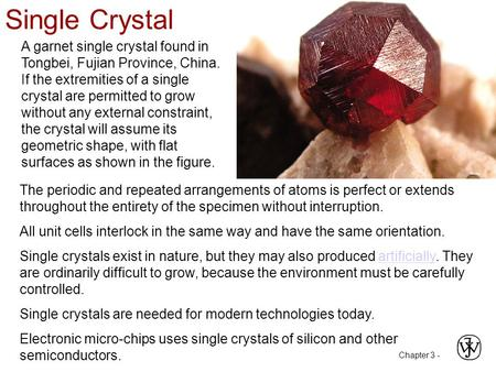 Single Crystal A garnet single crystal found in Tongbei, Fujian Province, China. If the extremities of a single crystal are permitted to grow without any.