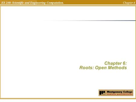 ES 240: Scientific and Engineering Computation. Chapter 6 Chapter 6: Roots: Open Methods Uchechukwu Ofoegbu Temple University.