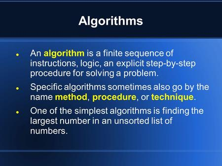 Algorithms An algorithm is a finite sequence of instructions, logic, an explicit step-by-step procedure for solving a problem. Specific algorithms sometimes.
