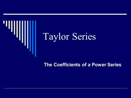 Taylor Series The Coefficients of a Power Series.