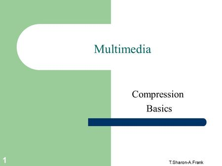 T.Sharon-A.Frank 1 Multimedia Compression Basics.