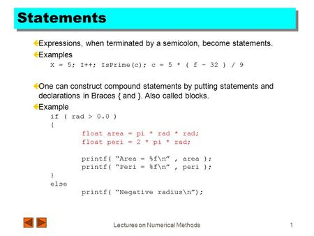 Lectures on Numerical Methods1 Statements çExpressions, when terminated by a semicolon, become statements. çExamples X = 5; I++; IsPrime(c); c = 5 * (