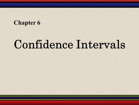 Chapter 6 Confidence Intervals.