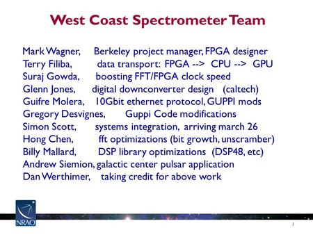 West Coast Spectrometer Team Mark Wagner, Berkeley project manager, FPGA designer Terry Filiba, data transport: FPGA --> CPU --> GPU Suraj Gowda, boosting.