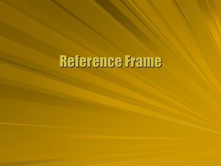 Reference Frame. First Law  Newton's first law says that with no net force there is no acceleration. Objects at restObjects at rest Objects at constant.