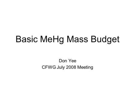 Basic MeHg Mass Budget Don Yee CFWG July 2008 Meeting.