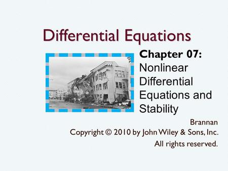 Differential Equations Brannan Copyright © 2010 by John Wiley & Sons, Inc. All rights reserved. Chapter 07: Nonlinear Differential Equations and Stability.