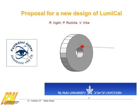 Proposal for a new design of LumiCal R. Ingbir, P. Ruzicka, V. Vrba -1-. 31. October 07 Malá Skála.