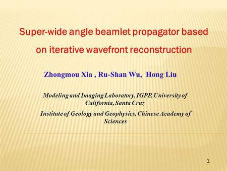 Super-wide angle beamlet propagator based on iterative wavefront reconstruction Zhongmou Xia, Ru-Shan Wu, Hong Liu 1 Modeling and Imaging Laboratory, IGPP,