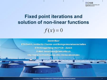Fixed point iterations and solution of non-linear functions 1Daniel Baur / Numerical Methods for Chemical Engineers / Nonlinear Equations Daniel Baur ETH.
