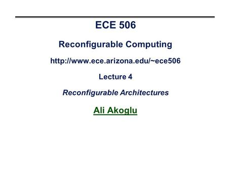 ECE 506 Reconfigurable Computing  ece. arizona