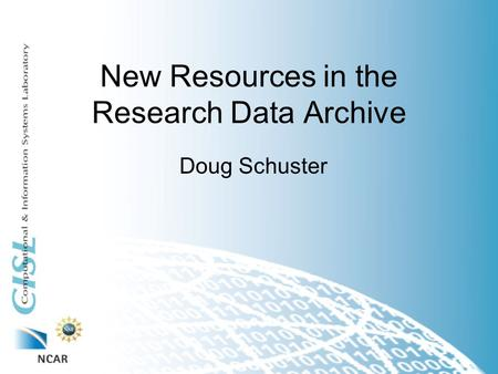 New Resources in the Research Data Archive Doug Schuster.