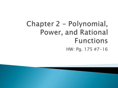 HW: Pg. 175 #7-16.  Polynomial Functions- ◦ Let n be a nonnegative integer and let a 0, a 1, a 2,…, a n-1, a n be real numbers with a n ≠0. The functions.