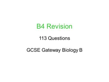 B4 Revision GCSE Gateway Biology B 113 Questions.