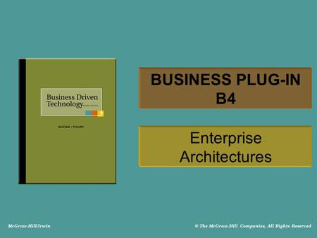 McGraw-Hill/Irwin © The McGraw-Hill Companies, All Rights Reserved BUSINESS PLUG-IN B4 Enterprise Architectures.