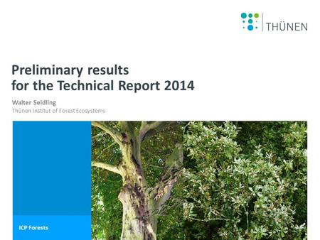 Name des Wissenschaftlers Walter Seidling Thünen Institut of Forest Ecosystems ICP Forests Preliminary results for the Technical Report 2014.