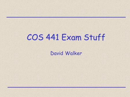 COS 441 Exam Stuff David Walker. TAL 2 Logistics take-home exam will become available on the course web site Jan 15-18 write down when you download &
