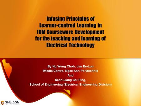 Infusing Principles of Learner-centred Learning in IDM Courseware Development for the teaching and learning of Electrical Technology By Ng Weng Choh, Lim.
