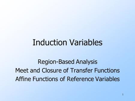 1 Induction Variables Region-Based Analysis Meet and Closure of Transfer Functions Affine Functions of Reference Variables.