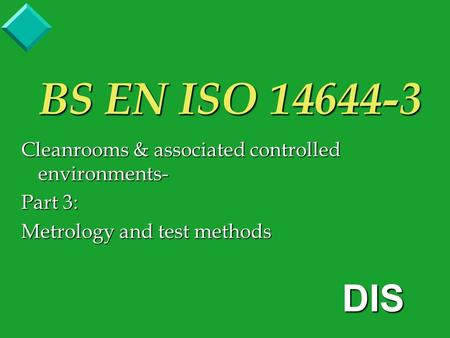 BS EN ISO 14644-3 Cleanrooms & associated controlled environments- Part 3: Metrology and test methods DIS.