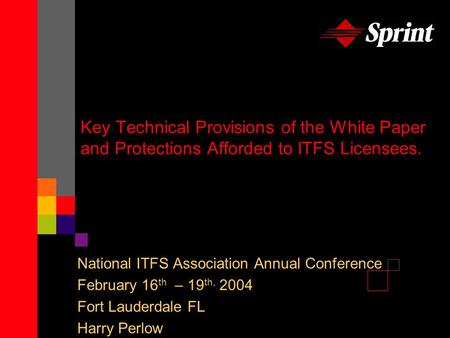 Key Technical Provisions of the White Paper and Protections Afforded to ITFS Licensees. National ITFS Association Annual Conference February 16 th – 19.