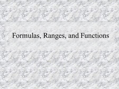 Formulas, Ranges, and Functions. Formulas n Formulas perform operations such as addition, multiplication, and comparison on worksheet values. n Formulas.