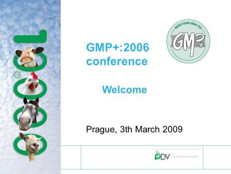 GMP+:2006 conference Welcome Prague, 3th March 2009.